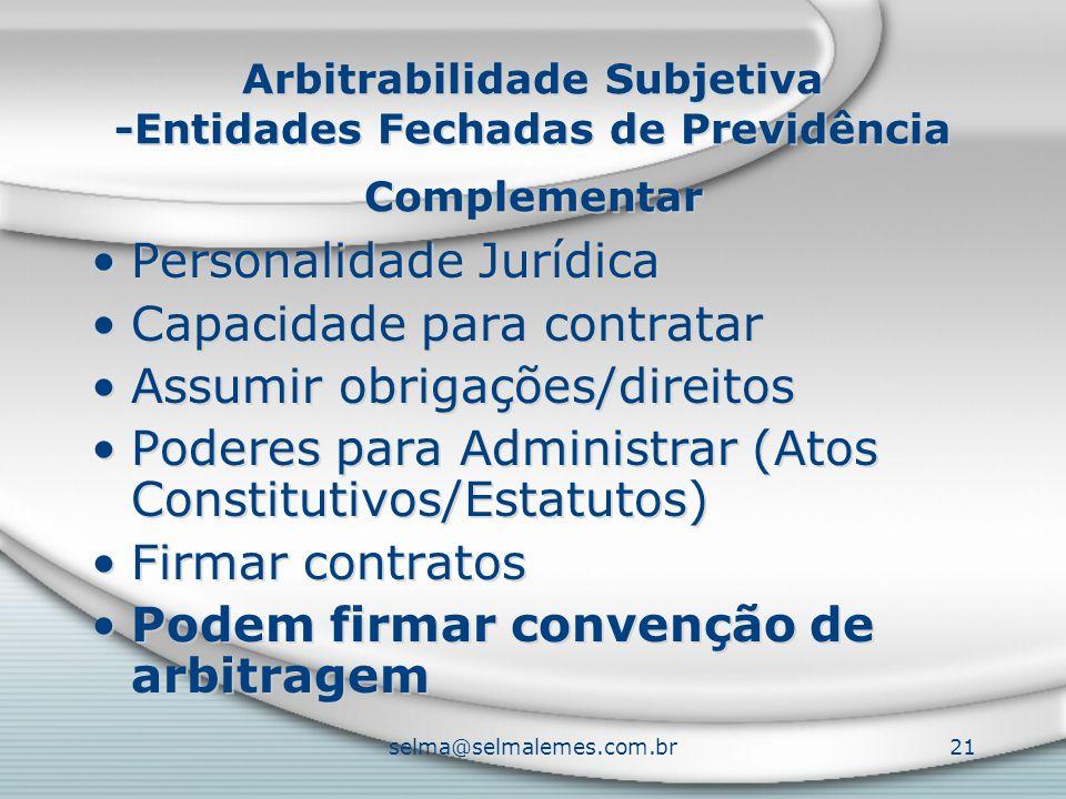 selma@selmalemes.com.br21 Arbitrabilidade Subjetiva -Entidades Fechadas de Previdência Complementar Personalidade Jurídica Capacidade para contratar A