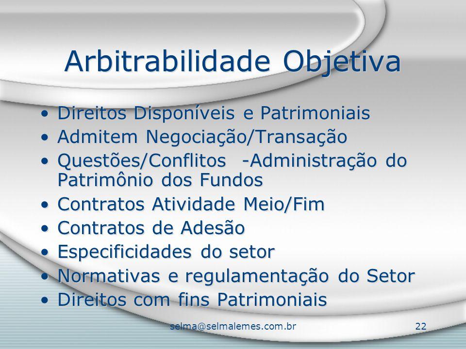 selma@selmalemes.com.br22 Arbitrabilidade Objetiva Direitos Disponíveis e Patrimoniais Admitem Negociação/Transação Questões/Conflitos -Administração