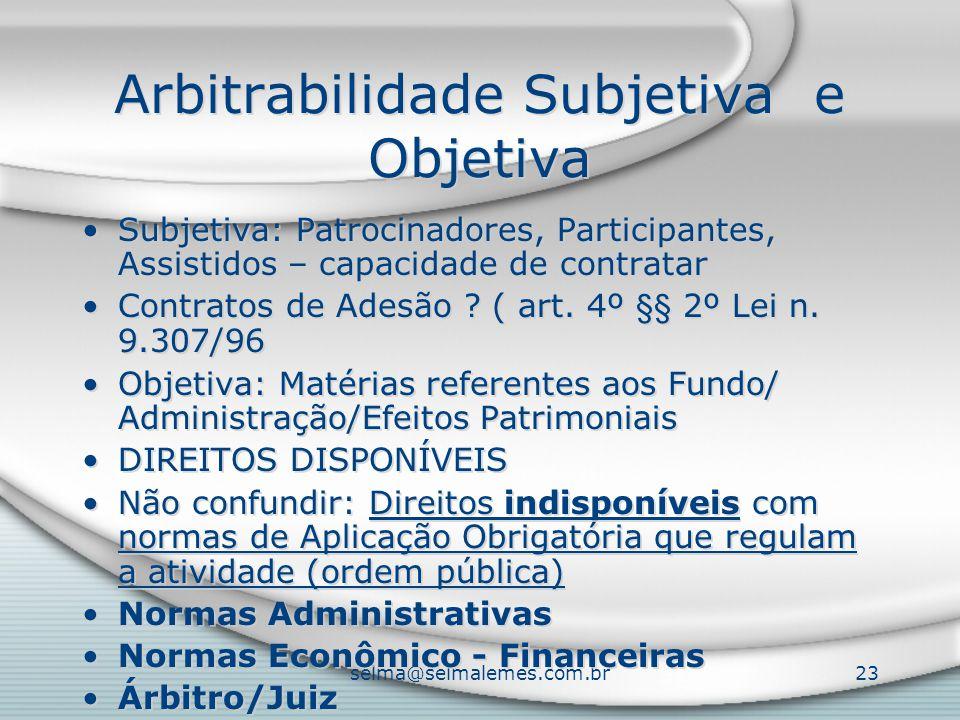 selma@selmalemes.com.br23 Arbitrabilidade Subjetiva e Objetiva Subjetiva: Patrocinadores, Participantes, Assistidos – capacidade de contratar Contratos de Adesão .