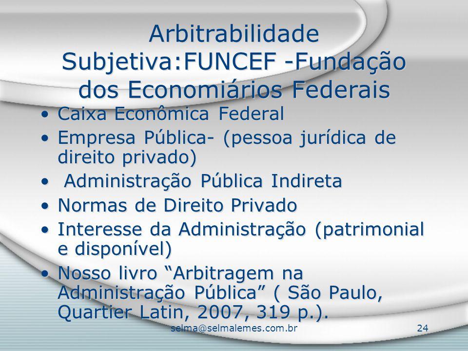 selma@selmalemes.com.br24 Arbitrabilidade Subjetiva:FUNCEF -Fundação dos Economiários Federais Caixa Econômica Federal Empresa Pública- (pessoa jurídi