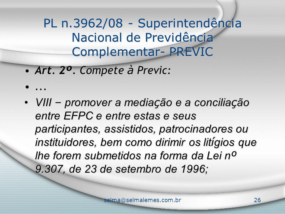 selma@selmalemes.com.br26 PL n.3962/08 - Superintendência Nacional de Previdência Complementar- PREVIC Art. 2 º. Compete à Previc:... VIII – promover