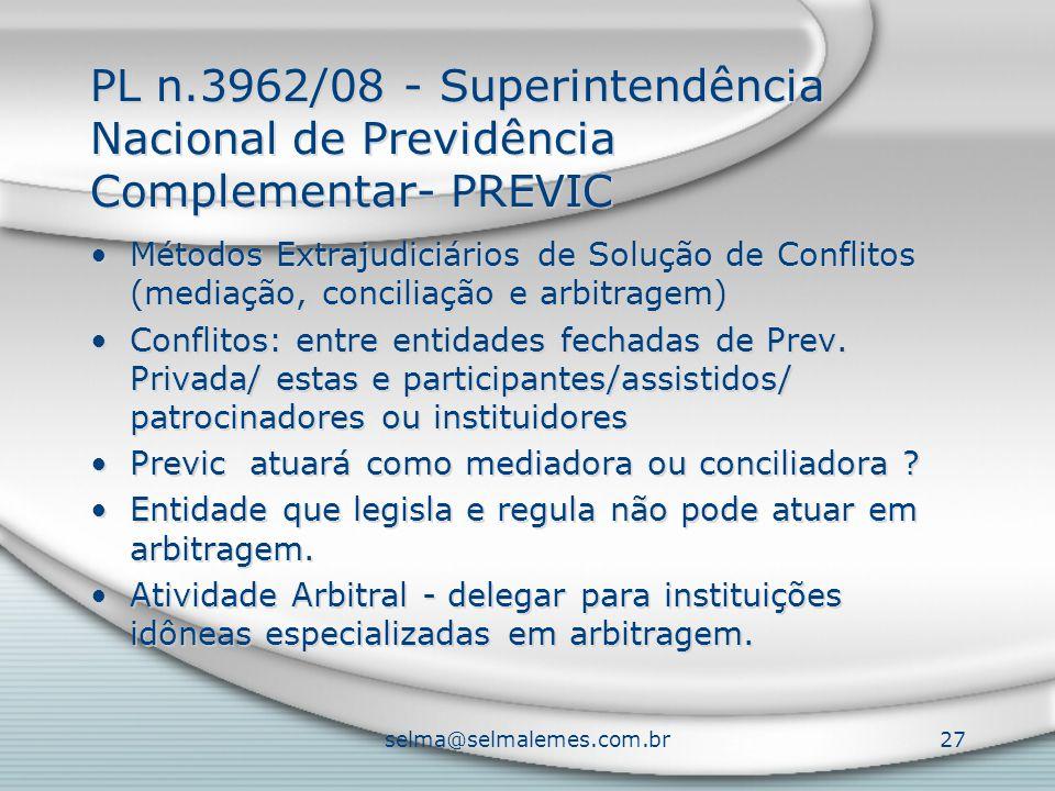 selma@selmalemes.com.br27 PL n.3962/08 - Superintendência Nacional de Previdência Complementar- PREVIC Métodos Extrajudiciários de Solução de Conflitos (mediação, conciliação e arbitragem) Conflitos: entre entidades fechadas de Prev.