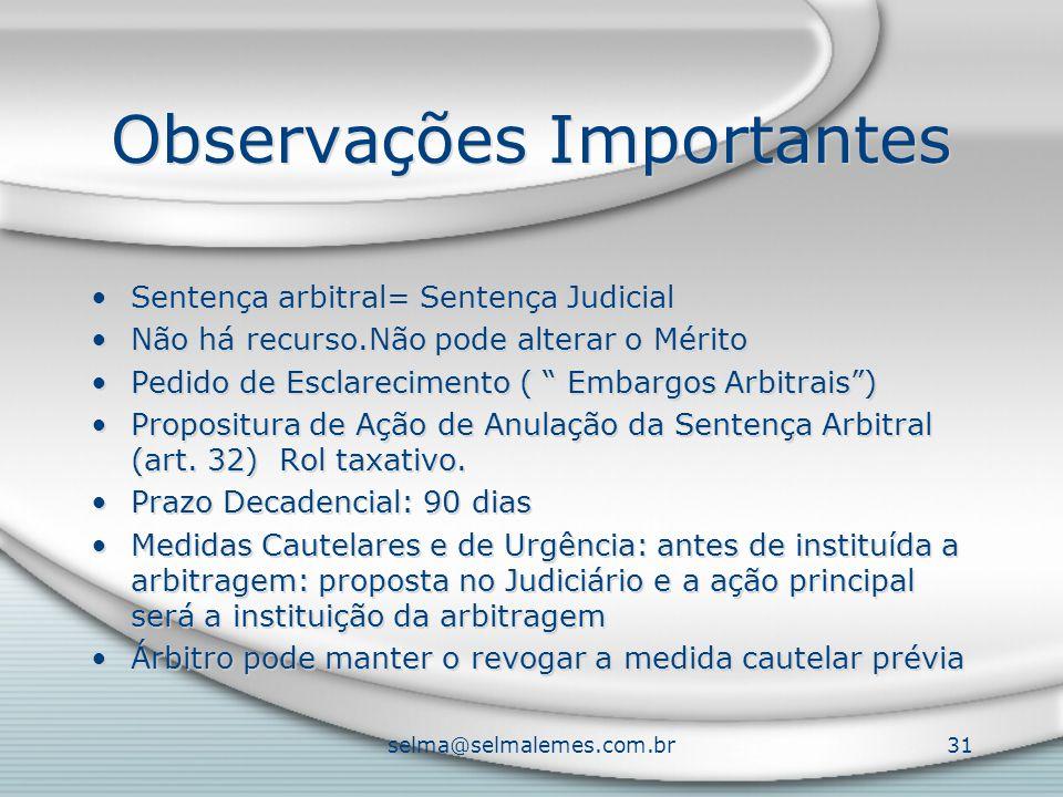 selma@selmalemes.com.br31 Observações Importantes Sentença arbitral= Sentença Judicial Não há recurso.Não pode alterar o Mérito Pedido de Esclarecimen