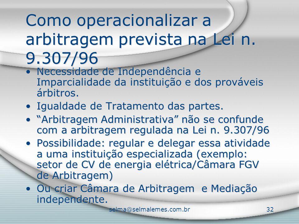 selma@selmalemes.com.br32 Como operacionalizar a arbitragem prevista na Lei n. 9.307/96 Necessidade de Independência e Imparcialidade da instituição e