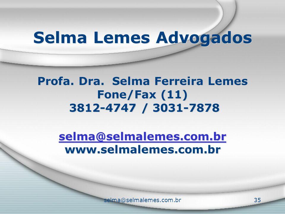 selma@selmalemes.com.br35 Selma Lemes Advogados Profa. Dra. Selma Ferreira Lemes Fone/Fax (11) 3812-4747 / 3031-7878 selma@selmalemes.com.br www.selma