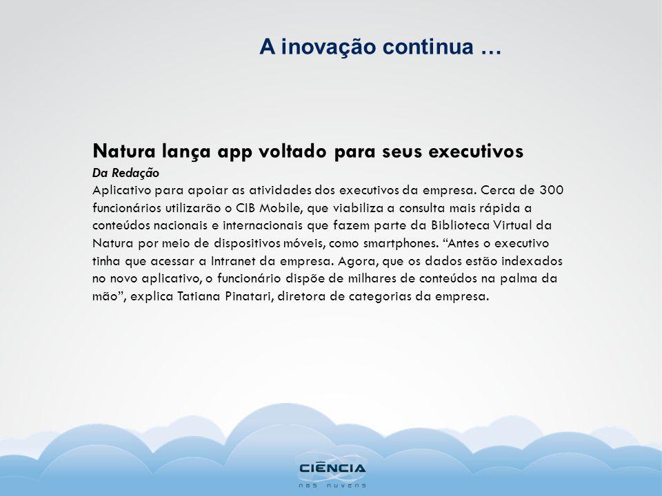 Natura lança app voltado para seus executivos Da Redação Aplicativo para apoiar as atividades dos executivos da empresa.