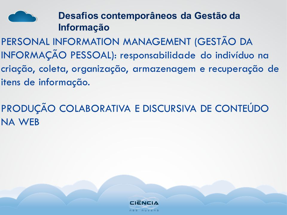 Desafios contemporâneos da Gestão da Informação PERSONAL INFORMATION MANAGEMENT (GESTÃO DA INFORMAÇÃO PESSOAL): responsabilidade do indivíduo na criação, coleta, organização, armazenagem e recuperação de itens de informação.