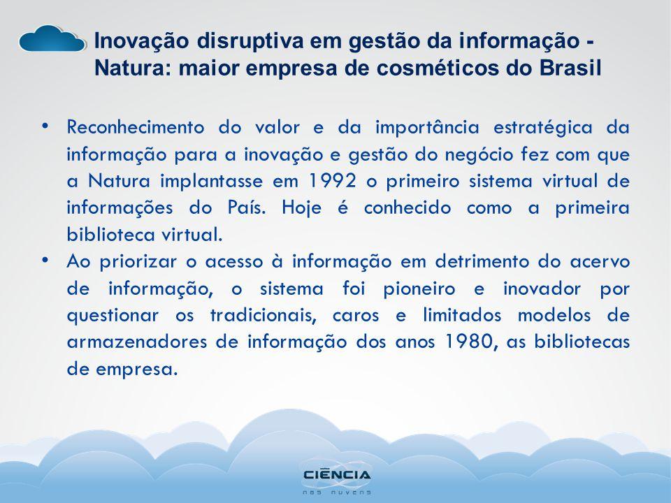 Reconhecimento do valor e da importância estratégica da informação para a inovação e gestão do negócio fez com que a Natura implantasse em 1992 o primeiro sistema virtual de informações do País.