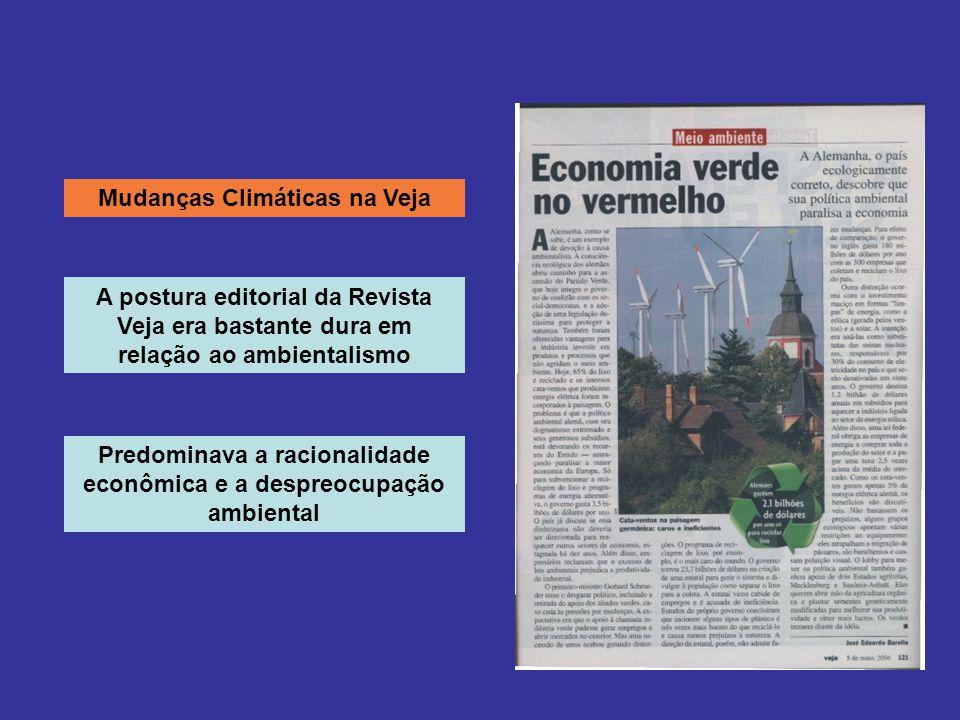 Mudanças Climáticas na Veja A postura editorial da Revista Veja era bastante dura em relação ao ambientalismo Predominava a racionalidade econômica e a despreocupação ambiental