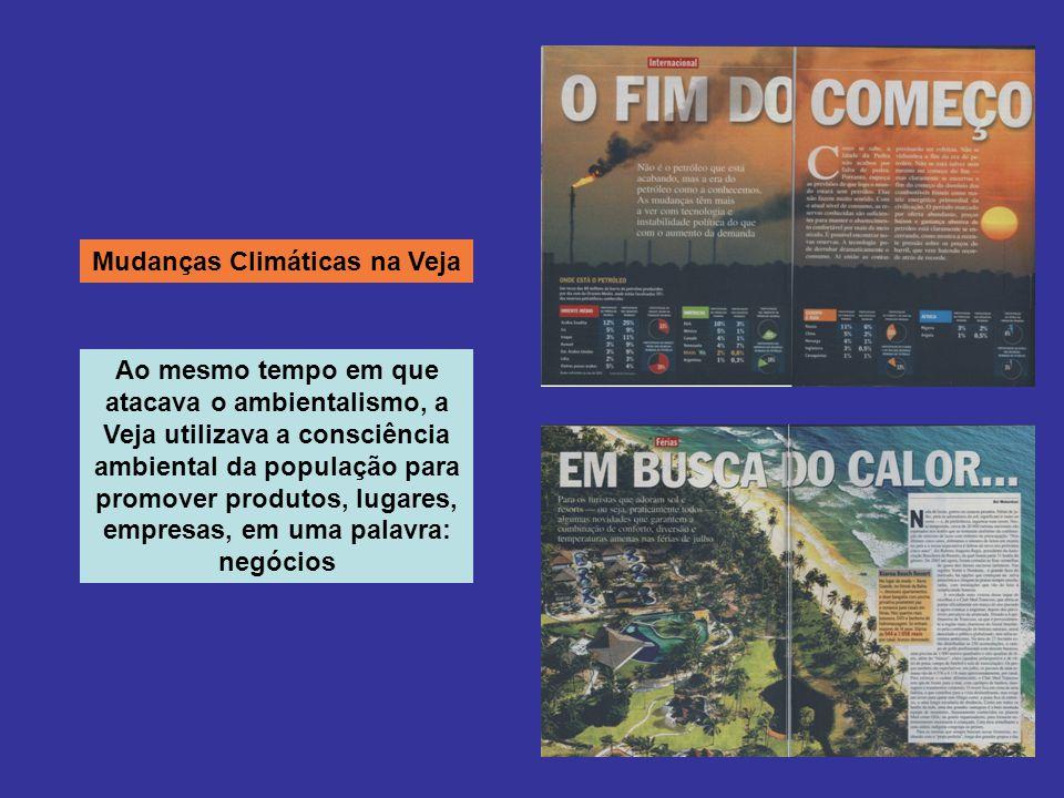 Mudanças Climáticas na Veja Ao mesmo tempo em que atacava o ambientalismo, a Veja utilizava a consciência ambiental da população para promover produtos, lugares, empresas, em uma palavra: negócios