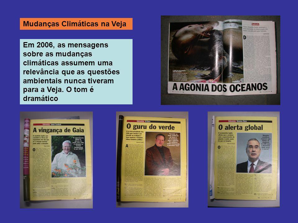 Mudanças Climáticas na Veja Em 2006, as mensagens sobre as mudanças climáticas assumem uma relevância que as questões ambientais nunca tiveram para a Veja.