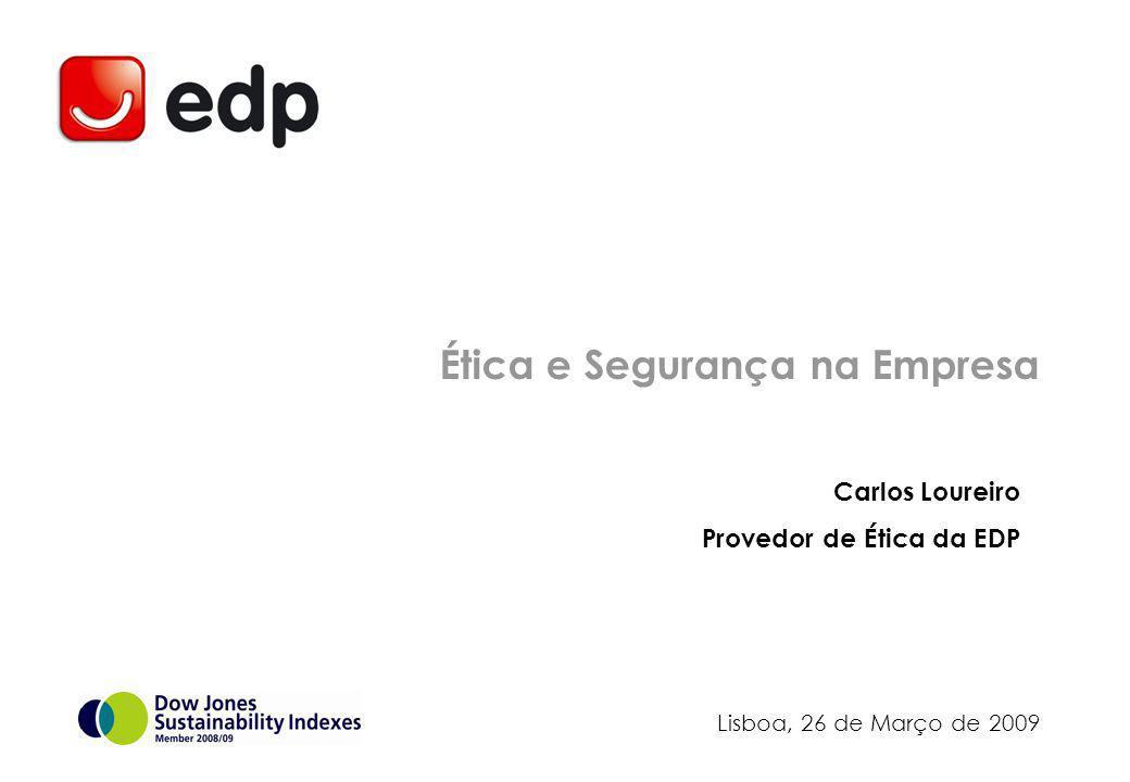 Carlos Loureiro Provedor de Ética da EDP Ética e Segurança na Empresa Lisboa, 26 de Março de 2009