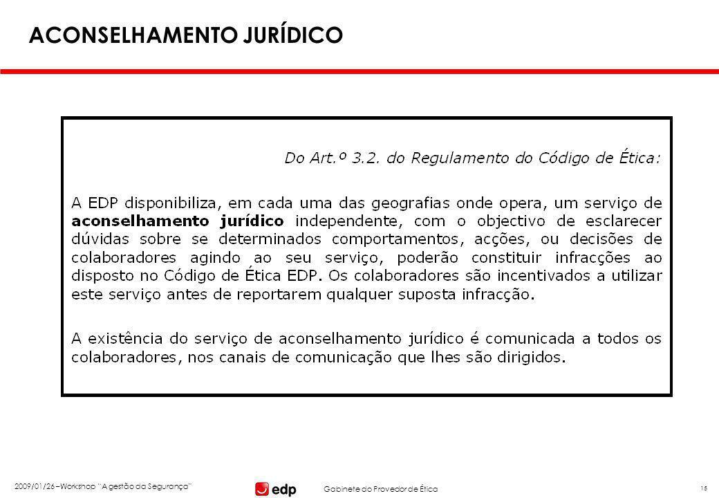 """Gabinete do Provedor de Ética 2009/01/26 –Workshop """"A gestão da Segurança"""" 15 ACONSELHAMENTO JURÍDICO"""