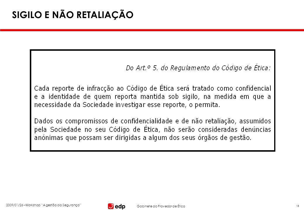 """Gabinete do Provedor de Ética 2009/01/26 –Workshop """"A gestão da Segurança"""" 18 SIGILO E NÃO RETALIAÇÃO"""