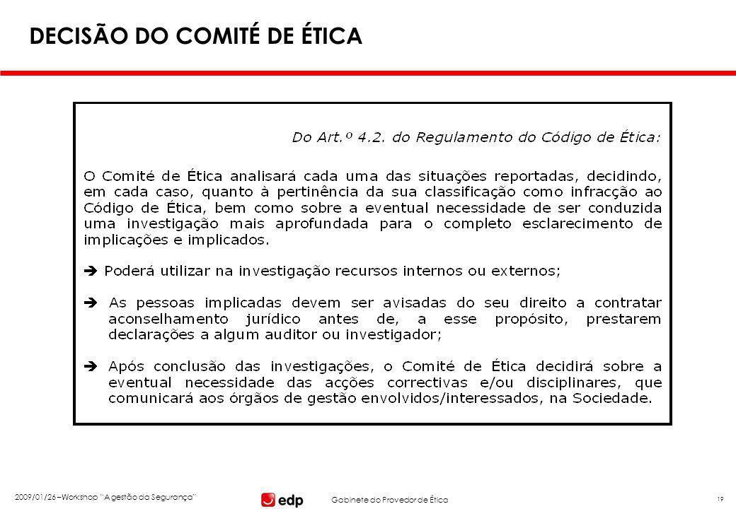 """Gabinete do Provedor de Ética 2009/01/26 –Workshop """"A gestão da Segurança"""" 19 DECISÃO DO COMITÉ DE ÉTICA"""