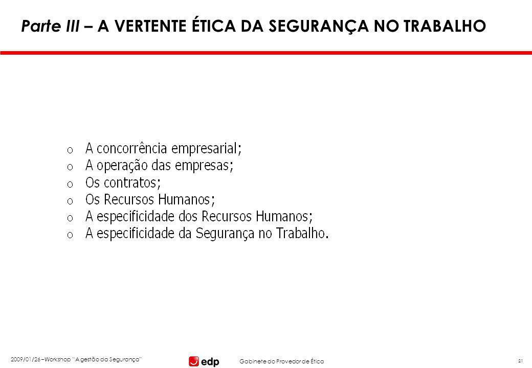 """Gabinete do Provedor de Ética 2009/01/26 –Workshop """"A gestão da Segurança"""" 21 Parte III – A VERTENTE ÉTICA DA SEGURANÇA NO TRABALHO"""