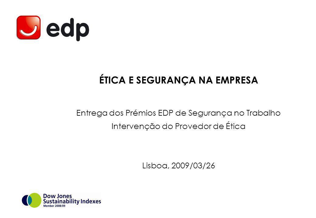 ÉTICA E SEGURANÇA NA EMPRESA Entrega dos Prémios EDP de Segurança no Trabalho Intervenção do Provedor de Ética Lisboa, 2009/03/26