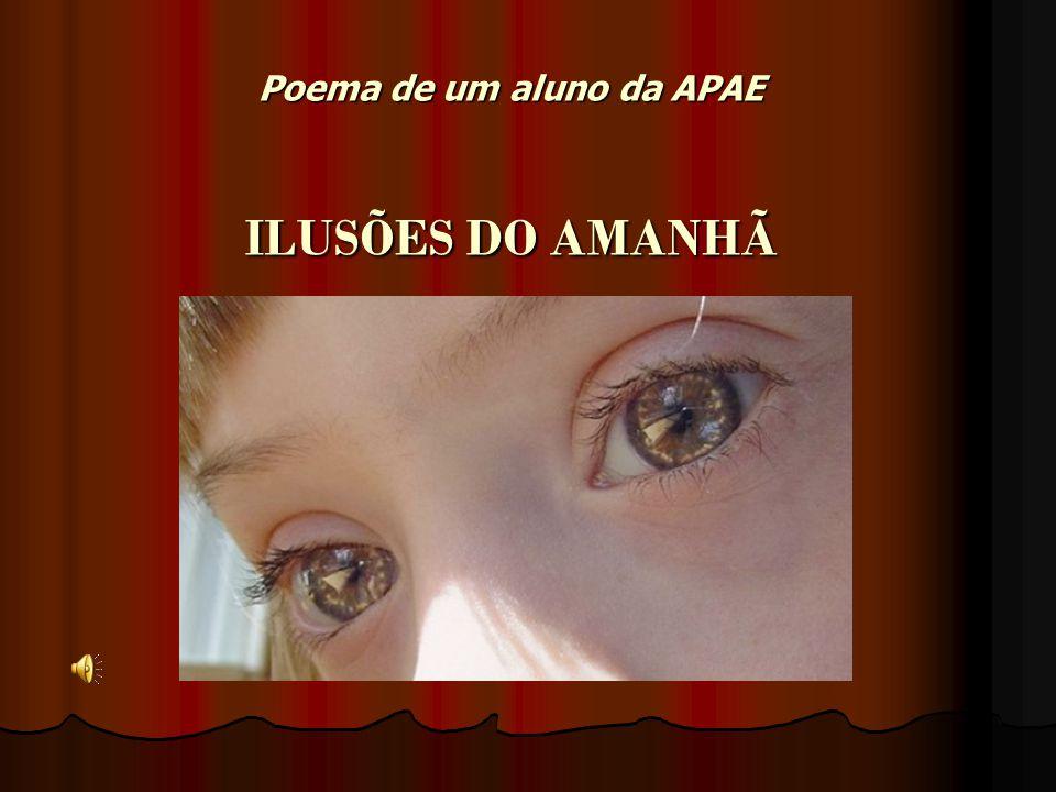 Poema de um aluno da APAE ILUSÕES DO AMANHÃ