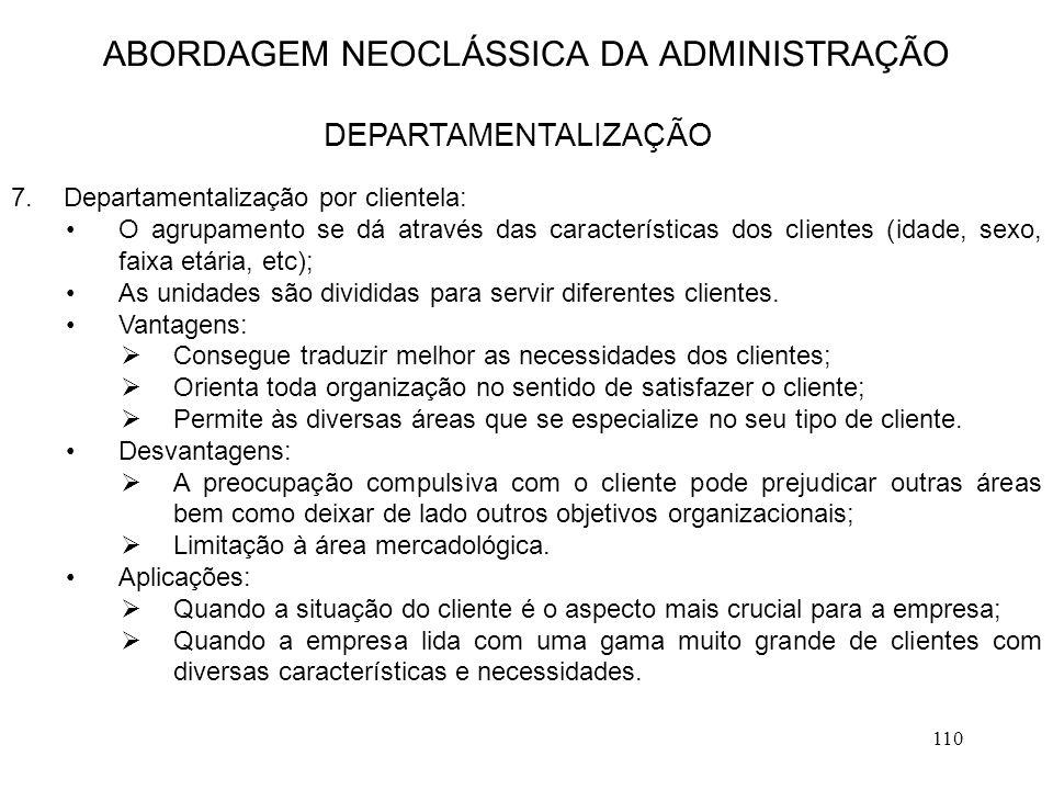 110 7.Departamentalização por clientela: O agrupamento se dá através das características dos clientes (idade, sexo, faixa etária, etc); As unidades sã