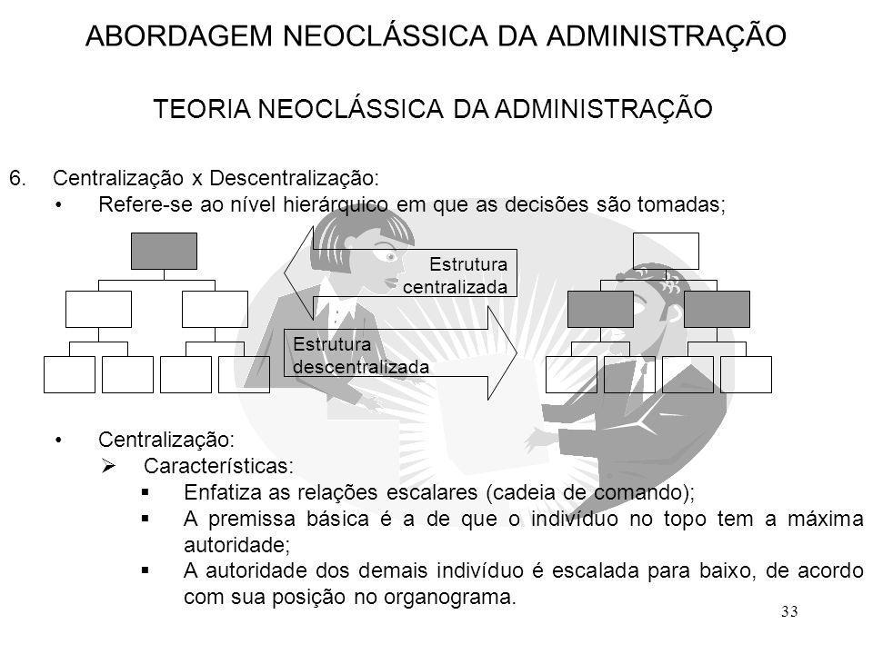 33 6.Centralização x Descentralização: Refere-se ao nível hierárquico em que as decisões são tomadas; Centralização:  Características:  Enfatiza as
