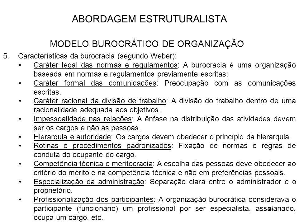 84 5.Características da burocracia (segundo Weber): Caráter legal das normas e regulamentos: A burocracia é uma organização baseada em normas e regula
