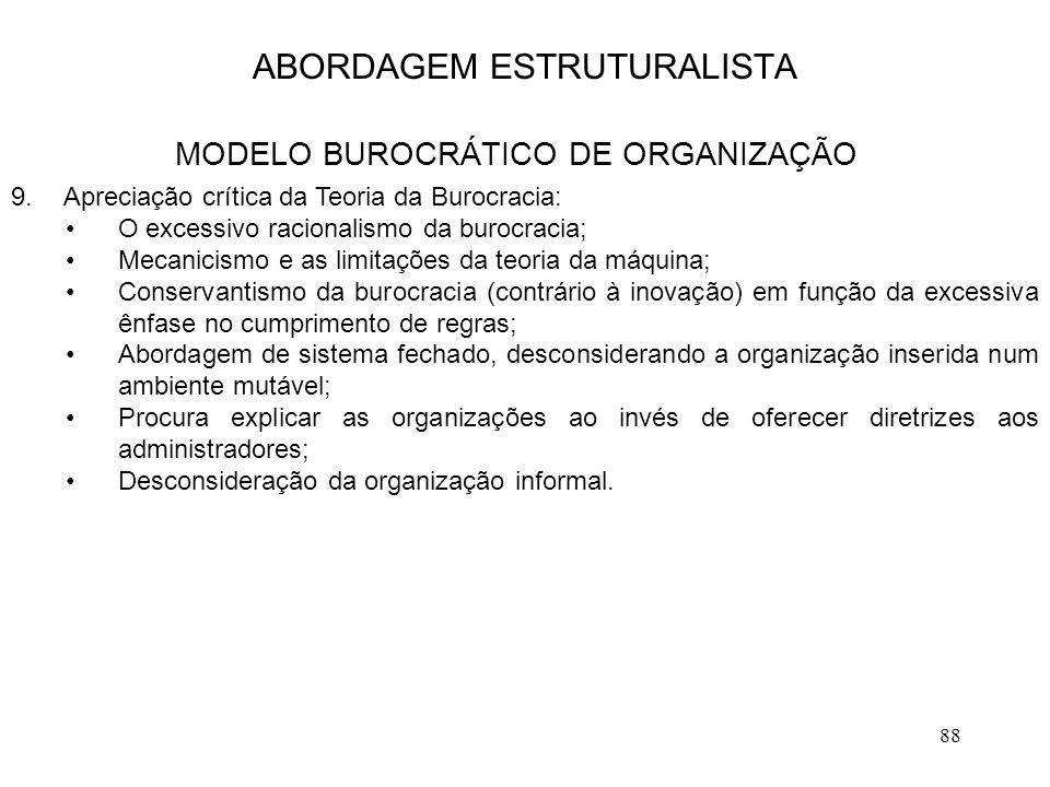 88 9.Apreciação crítica da Teoria da Burocracia: O excessivo racionalismo da burocracia; Mecanicismo e as limitações da teoria da máquina; Conservanti