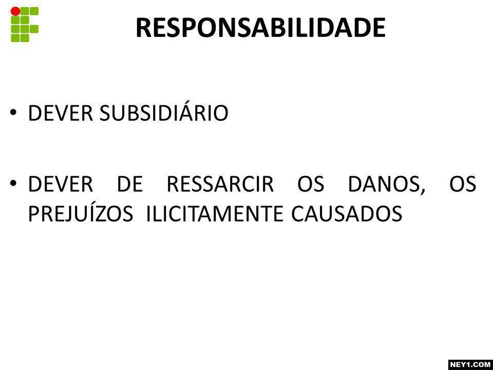RESPONSABILIDADE DEVER SUBSIDIÁRIO DEVER DE RESSARCIR OS DANOS, OS PREJUÍZOS ILICITAMENTE CAUSADOS