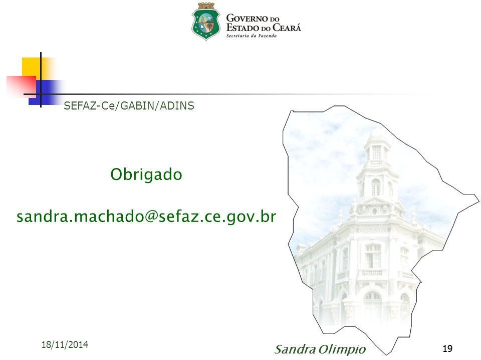 19 Obrigado sandra.machado@sefaz.ce.gov.br 19 18/11/2014 SEFAZ-Ce/GABIN/ADINS Sandra Olimpio