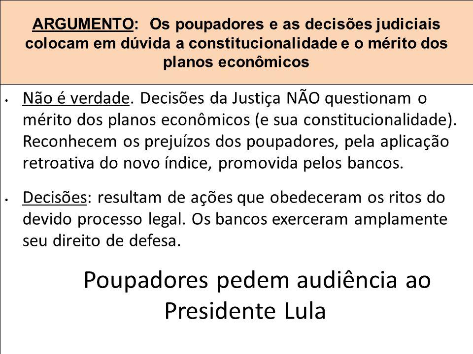 ARGUMENTO: Os poupadores e as decisões judiciais colocam em dúvida a constitucionalidade e o mérito dos planos econômicos Não é verdade.