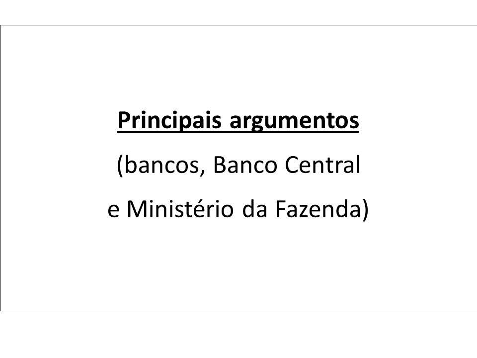 Principais argumentos (bancos, Banco Central e Ministério da Fazenda)