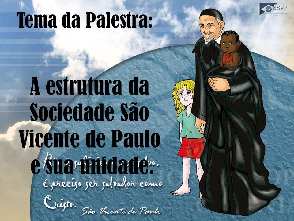 A estrutura da Sociedade São Vicente de Paulo e sua unidade. Tema da Palestra: