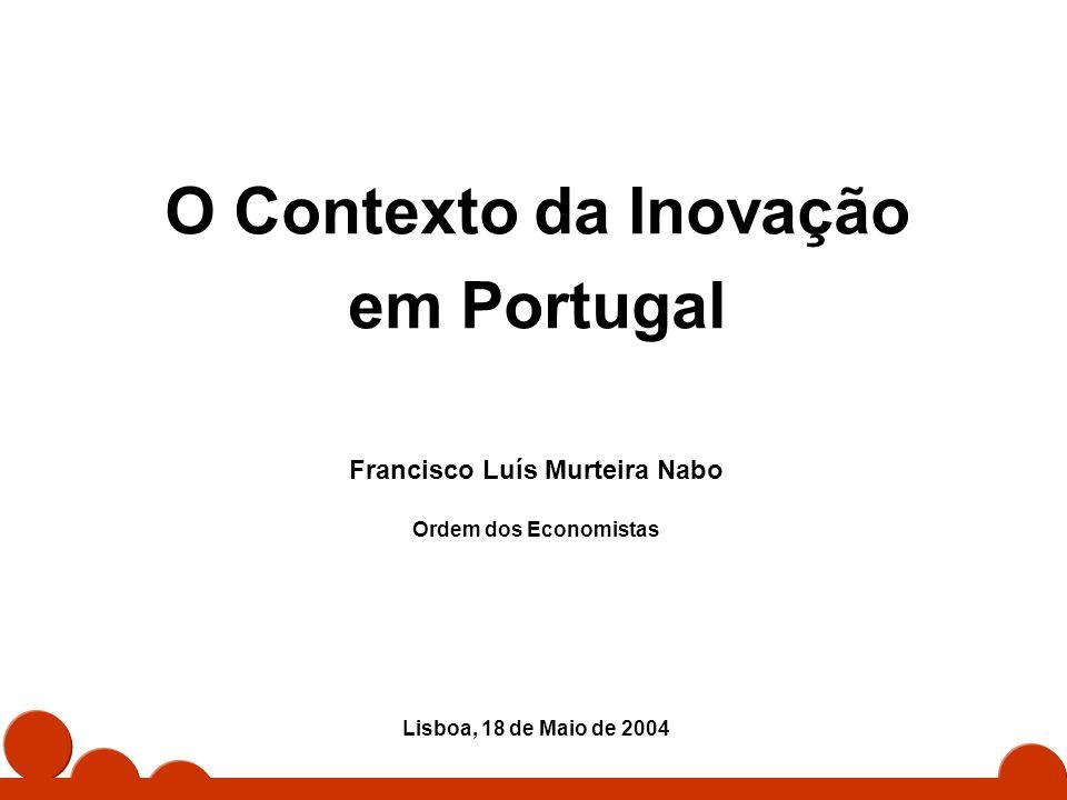 1 O Contexto da Inovação em Portugal Francisco Luís Murteira Nabo Ordem dos Economistas Lisboa, 18 de Maio de 2004
