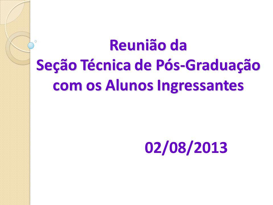 Reunião da Seção Técnica de Pós-Graduação com os Alunos Ingressantes 02/08/2013