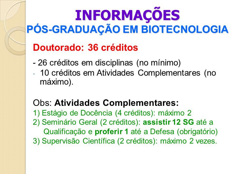 INFORMAÇÕES PÓS-GRADUAÇÃO EM BIOTECNOLOGIA Doutorado: 36 créditos - 26 créditos em disciplinas (no mínimo) - 10 créditos em Atividades Complementares (no máximo).