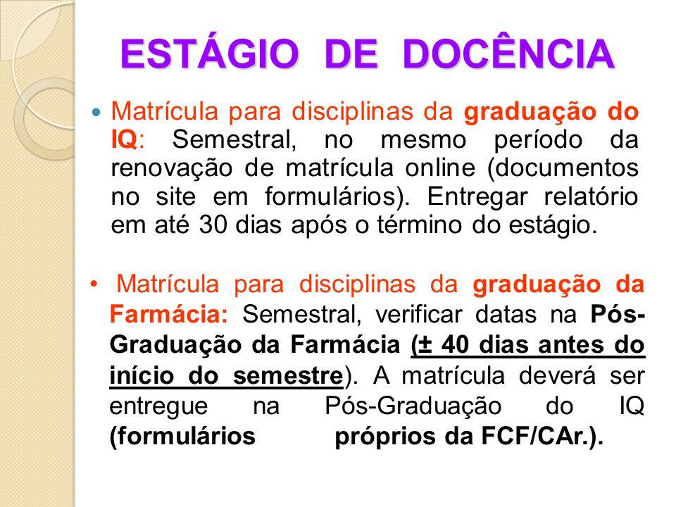 ESTÁGIO DE DOCÊNCIA Matrícula para disciplinas da graduação do IQ: Semestral, no mesmo período da renovação de matrícula online (documentos no site em formulários).