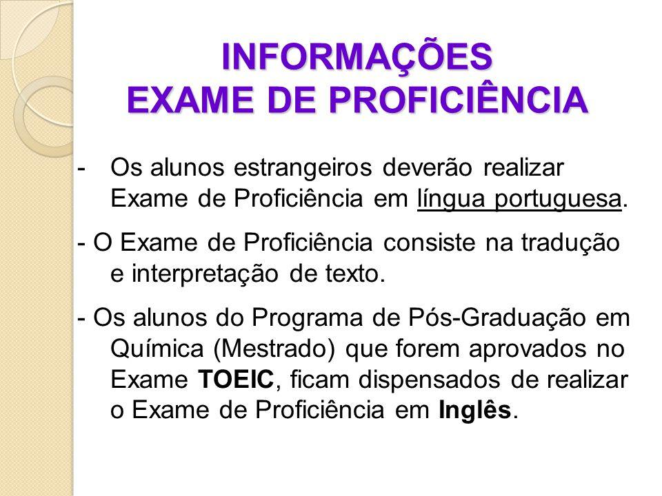 INFORMAÇÕES EXAME DE PROFICIÊNCIA -Os alunos estrangeiros deverão realizar Exame de Proficiência em língua portuguesa.