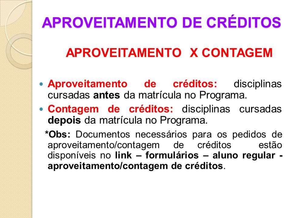 APROVEITAMENTO DE CRÉDITOS APROVEITAMENTO X CONTAGEM Aproveitamento de créditos: disciplinas cursadas antes da matrícula no Programa.