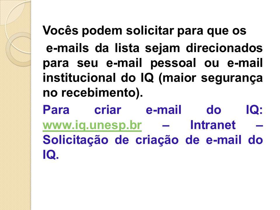 Vocês podem solicitar para que os e-mails da lista sejam direcionados para seu e-mail pessoal ou e-mail institucional do IQ (maior segurança no recebimento).