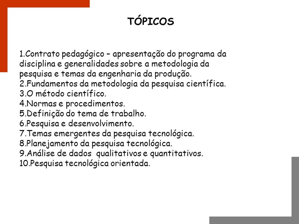 1.Contrato pedagógico – apresentação do programa da disciplina e generalidades sobre a metodologia da pesquisa e temas da engenharia da produção. 2.Fu