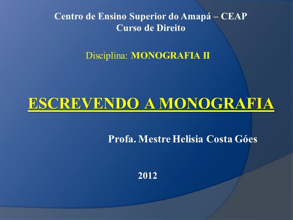 ESCREVENDO A MONOGRAFIA Centro de Ensino Superior do Amapá – CEAP Curso de Direito Disciplina: MONOGRAFIA II Profa.