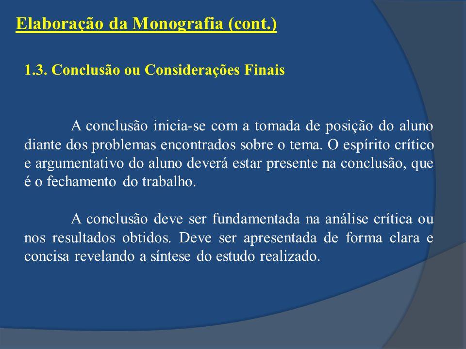 1.3. Conclusão ou Considerações Finais A conclusão inicia-se com a tomada de posição do aluno diante dos problemas encontrados sobre o tema. O espírit