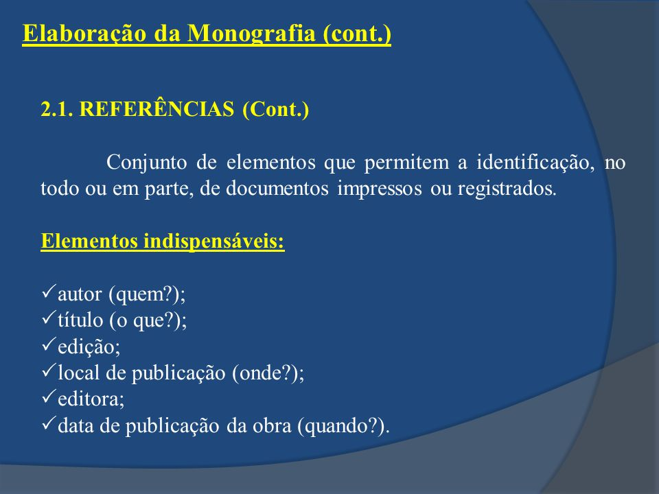 2.1. REFERÊNCIAS (Cont.) Conjunto de elementos que permitem a identificação, no todo ou em parte, de documentos impressos ou registrados. Elementos in