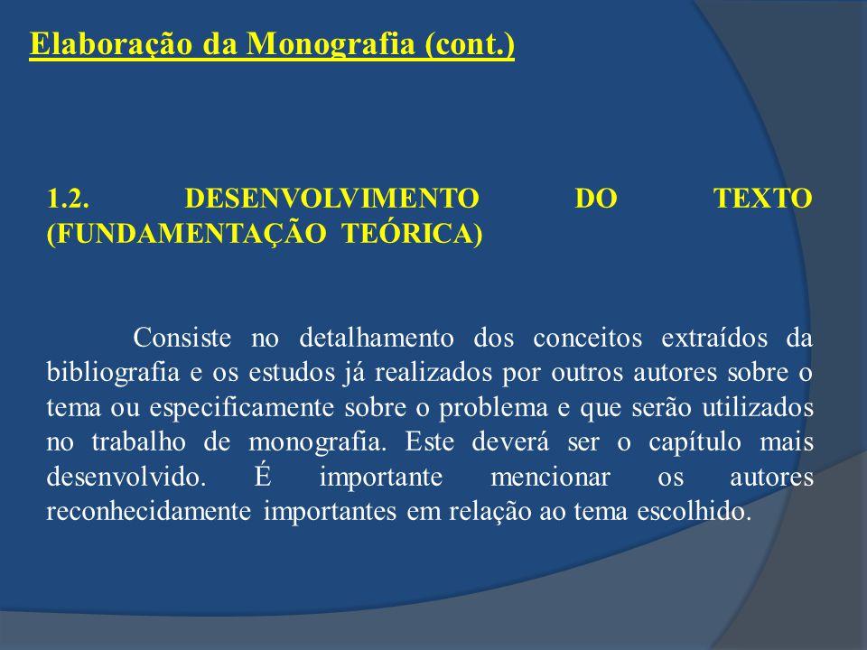 1.2. DESENVOLVIMENTO DO TEXTO (FUNDAMENTAÇÃO TEÓRICA) Consiste no detalhamento dos conceitos extraídos da bibliografia e os estudos já realizados por