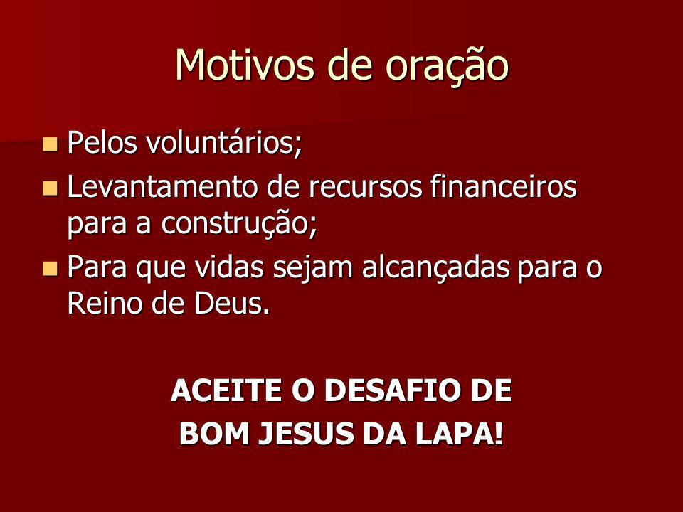 Motivos de oração Pelos voluntários; Pelos voluntários; Levantamento de recursos financeiros para a construção; Levantamento de recursos financeiros p