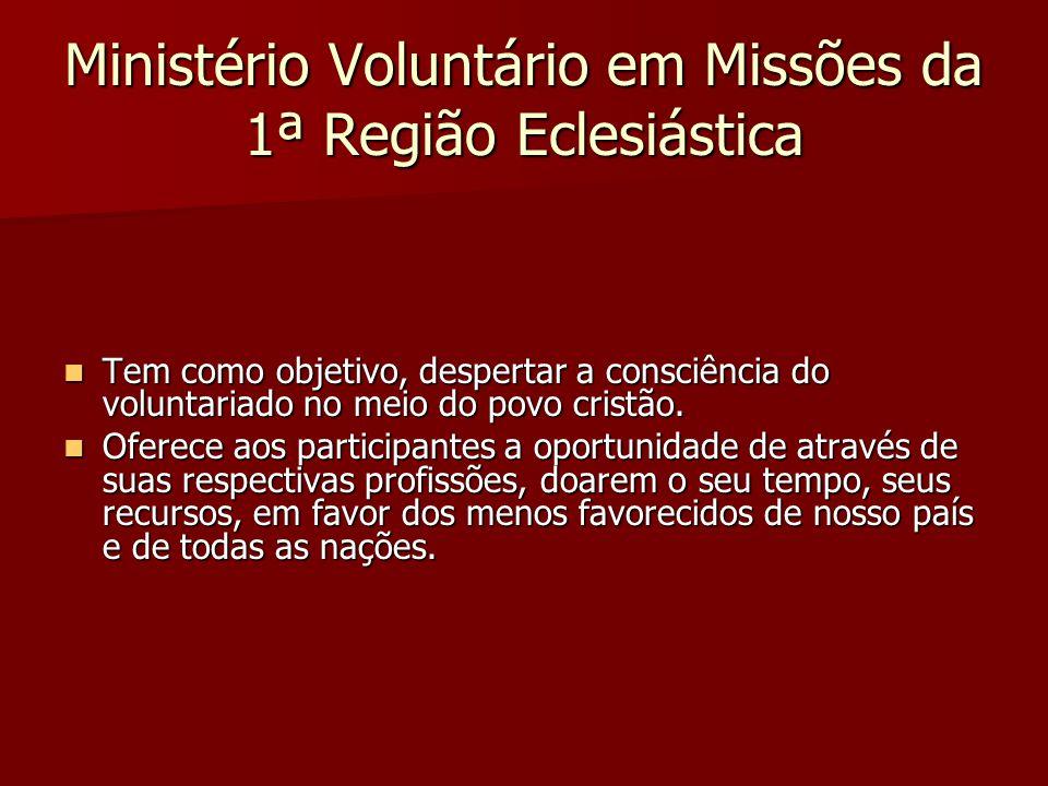 Ministério Voluntário em Missões da 1ª Região Eclesiástica Tem como objetivo, despertar a consciência do voluntariado no meio do povo cristão. Tem com
