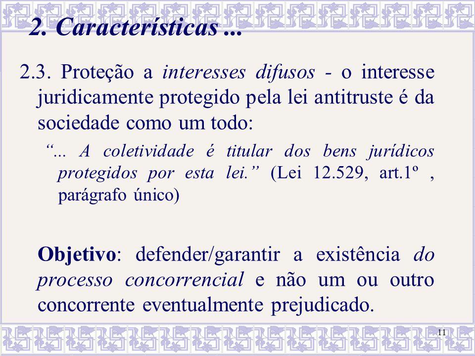 """11 2. Características... 2.3. Proteção a interesses difusos - o interesse juridicamente protegido pela lei antitruste é da sociedade como um todo: """".."""