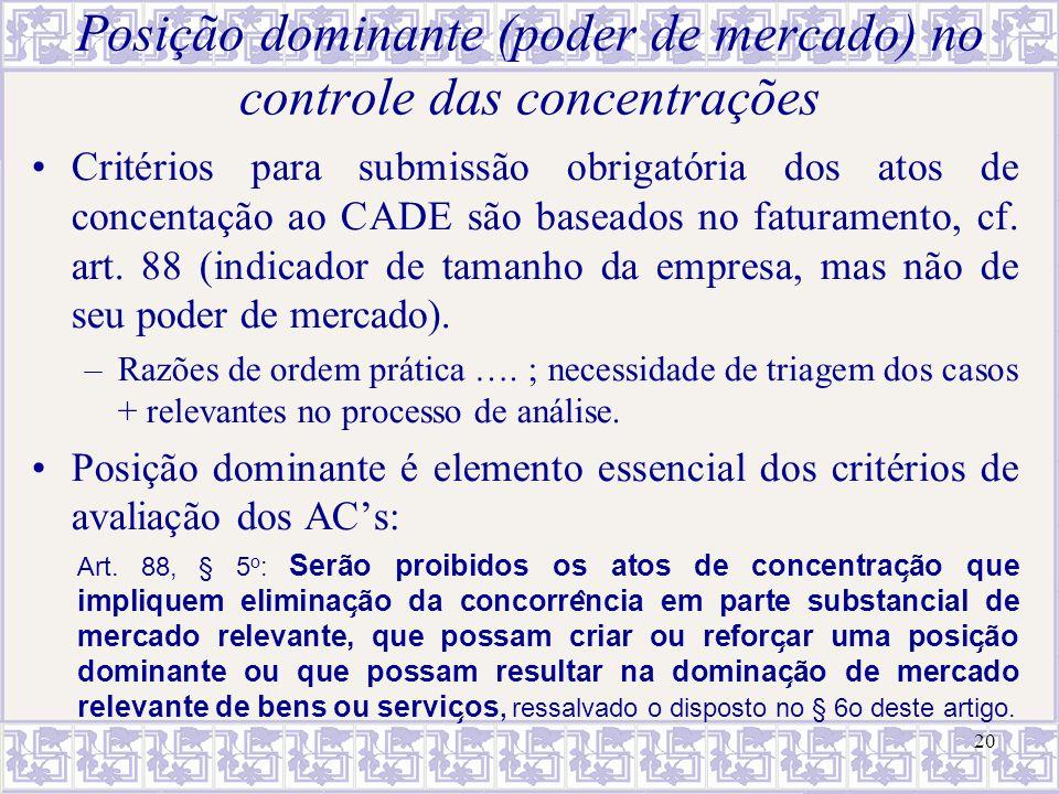 Posição dominante (poder de mercado) no controle das concentrações Critérios para submissão obrigatória dos atos de concentação ao CADE são baseados n