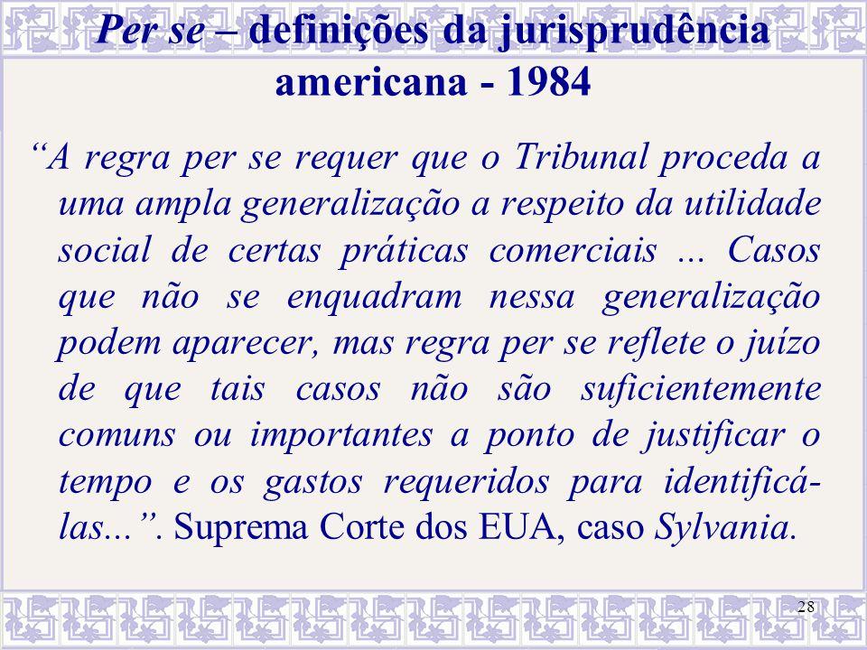 """28 Per se – definições da jurisprudência americana - 1984 """"A regra per se requer que o Tribunal proceda a uma ampla generalização a respeito da utilid"""