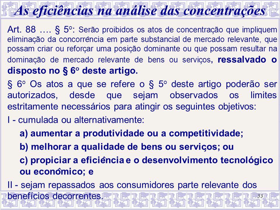 As eficiências na análise das concentrações Art. 88 …. § 5 o : Serão proibidos os atos de concentrac ̧ ão que impliquem eliminac ̧ ão da concorre ̂