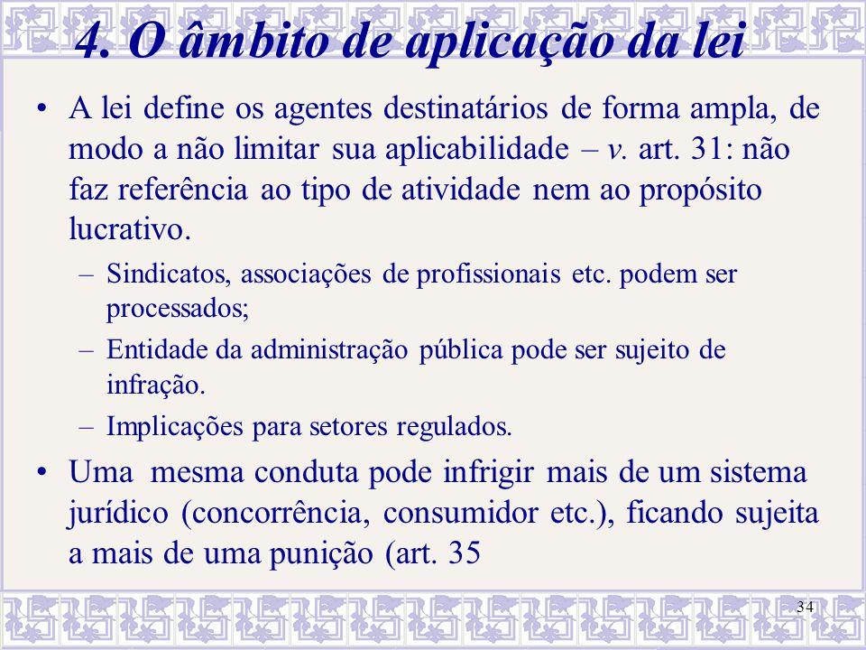 34 4. O âmbito de aplicação da lei A lei define os agentes destinatários de forma ampla, de modo a não limitar sua aplicabilidade – v. art. 31: não fa